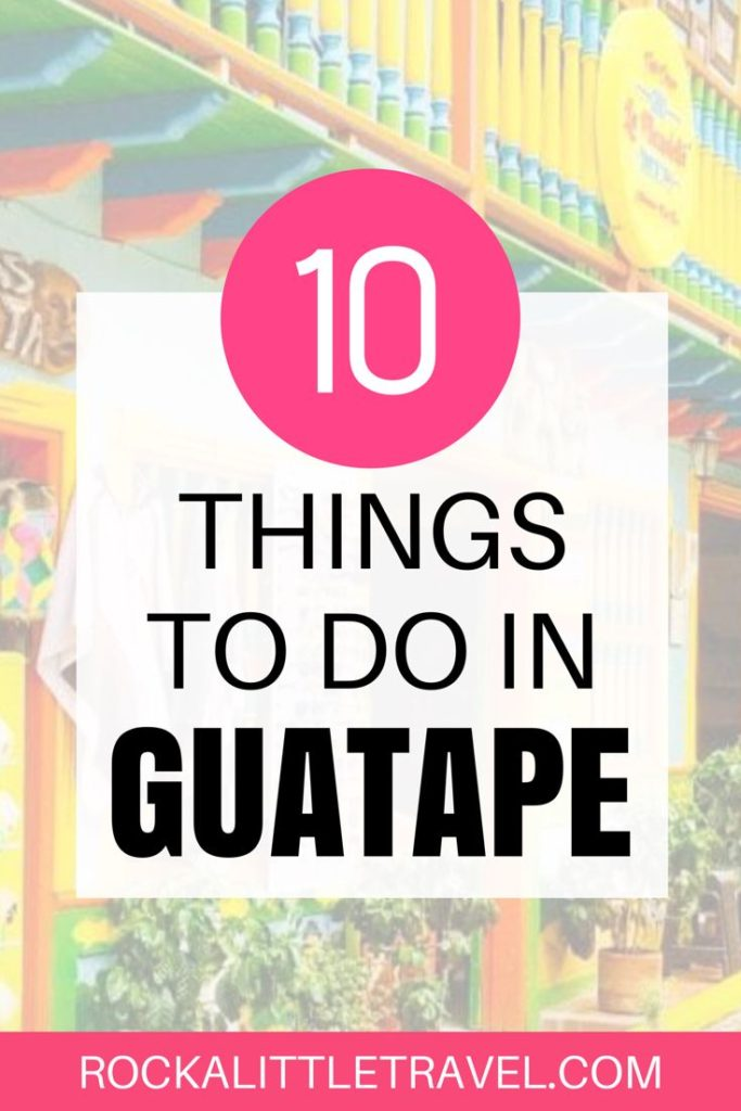 10 Things to Do in Guatape Pinterest Pin