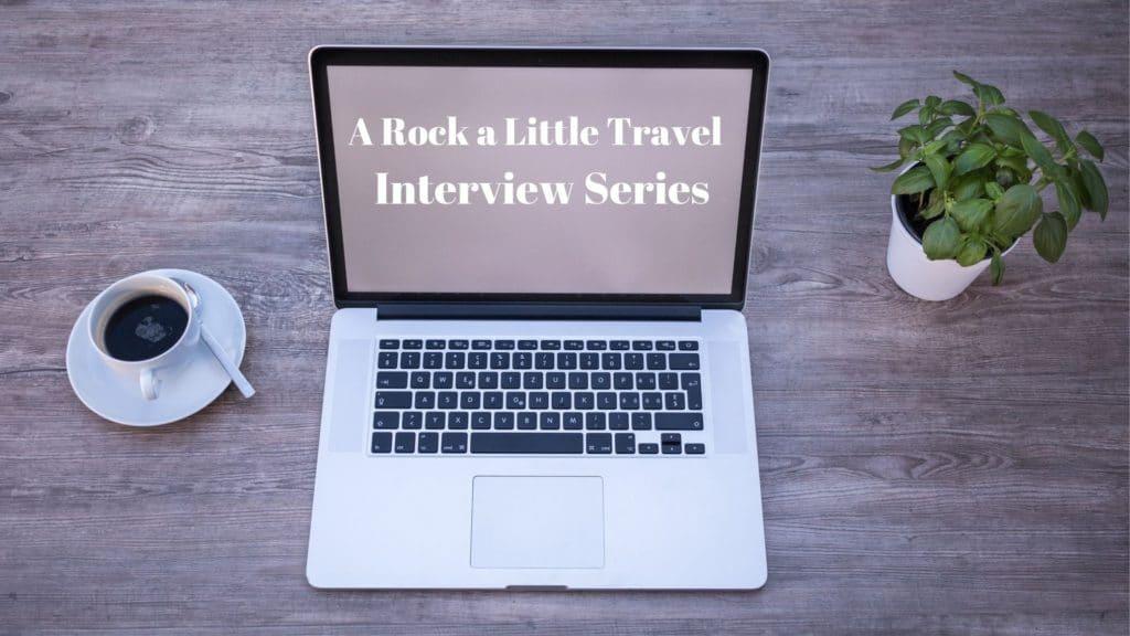 A Rock a Little Travel Interview Series