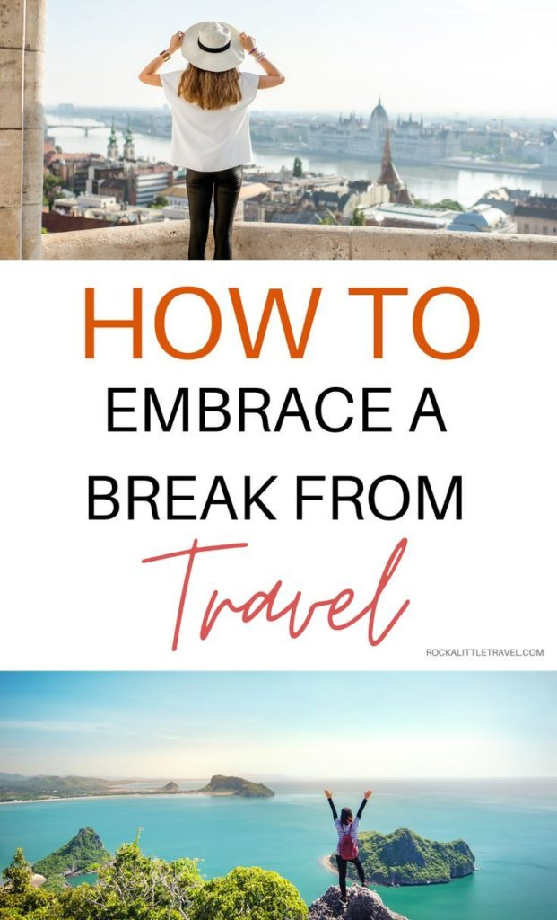 How to Embrace a Break from Travel - Rock a Little Travel