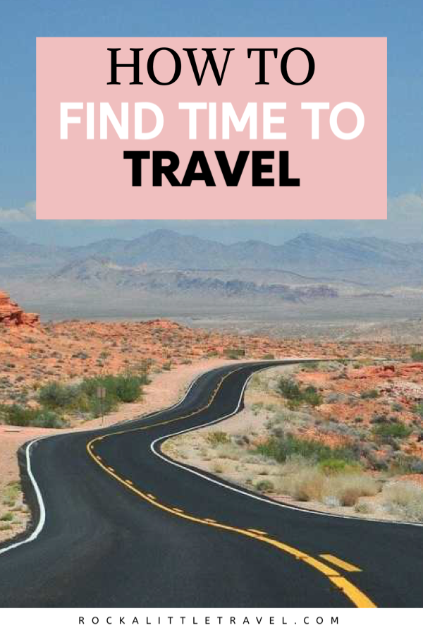 10 Tips for Finding Time to Travel - Rock a Little Travel