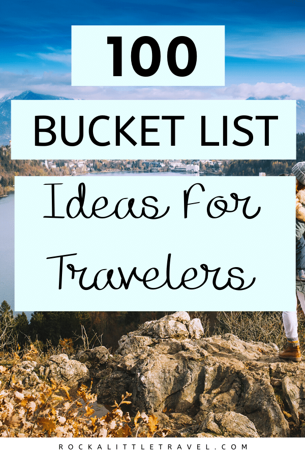 100 Bucket List Ideas for Travelers - Pintrest Pin