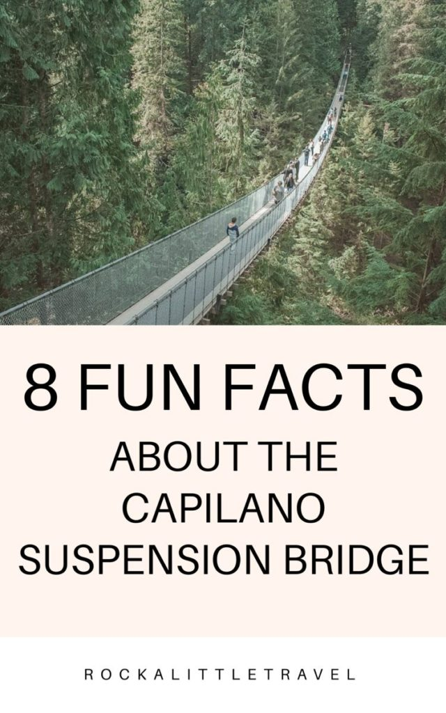 8 Fun Facts about the Capilano Suspension Bridge - Rock a Little Travel